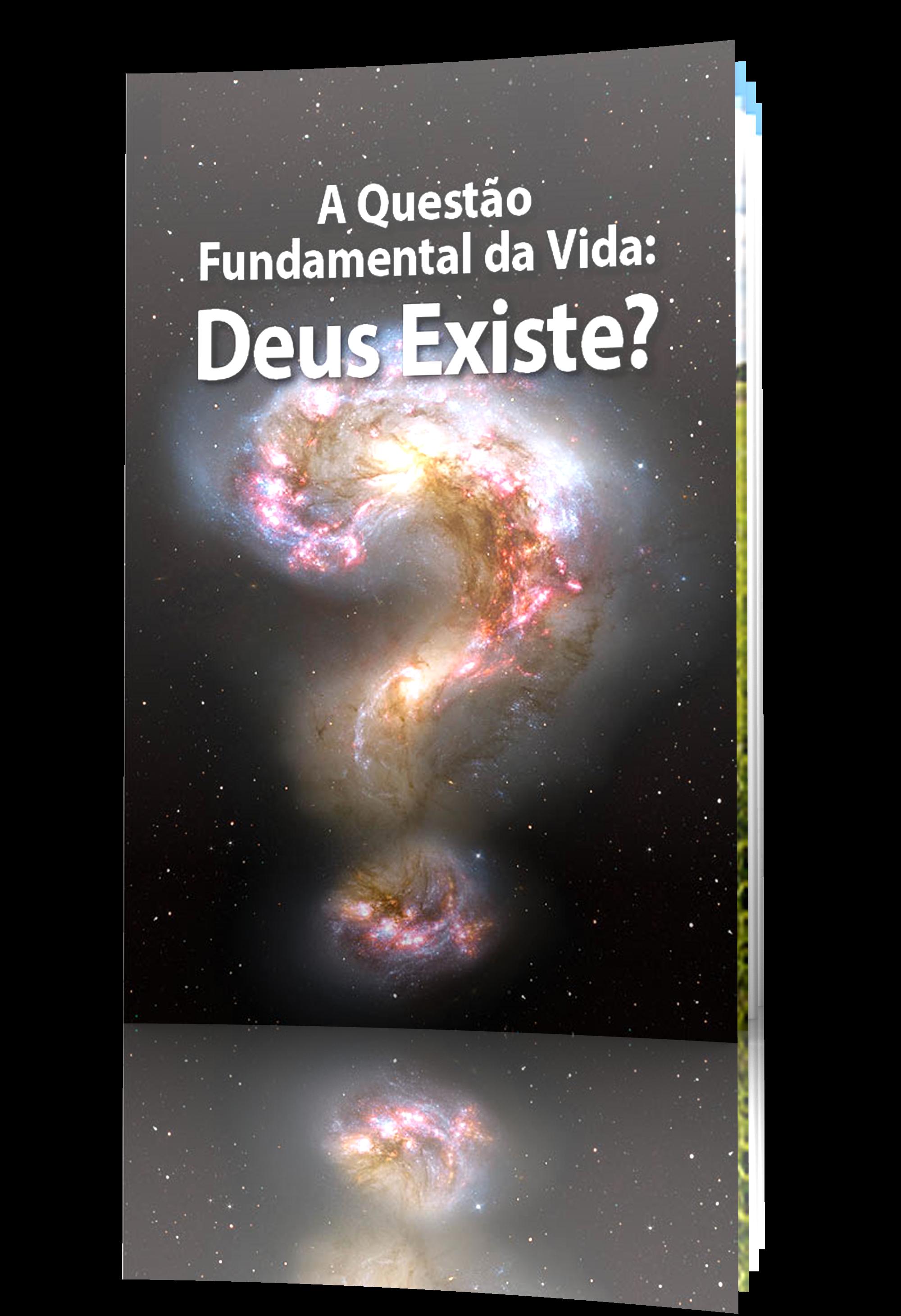 A Questão Fundamental da Vida: Deus Existe? | A Igreja de