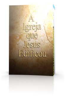 A Igreja que Jesus Edificou