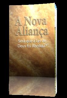 A Nova Aliança: Será que a Lei de Deus foi Abolida?