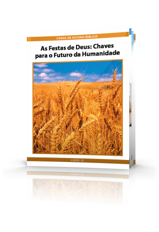 Curso de Estudo Bíblico Lição 12: As Festas de Deus—Chaves para o Futuro da Humanidade