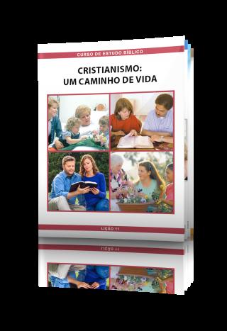 Curso de Estudo Bíblico Lição 11: Cristianismo — Um Caminho de Vida