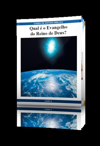 LIÇÃO No. 6: Qual é o Evangelho do Reino de Deus?